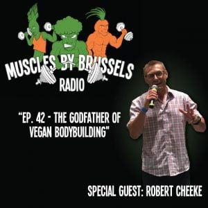 Ep 42: Robert Cheeke - The Godfather of Vegan Bodybuilding