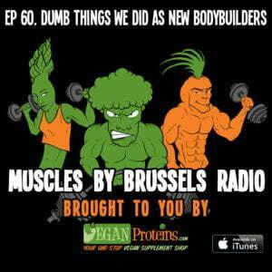 Episode 60. Dumb Things We Did as New Bodybuilders